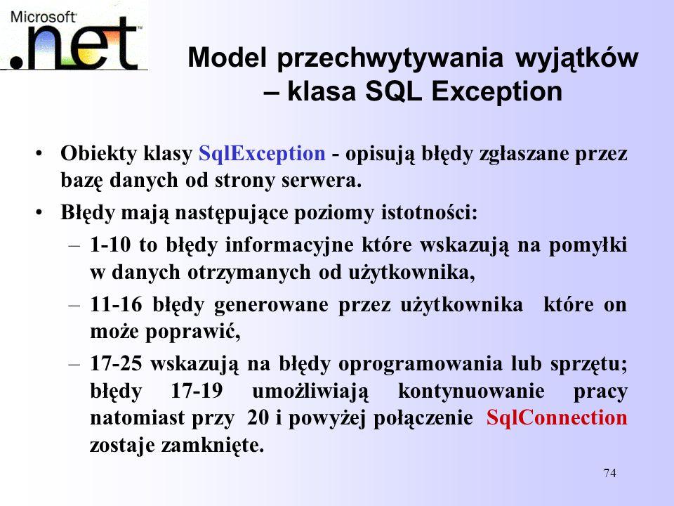 74 Model przechwytywania wyjątków – klasa SQL Exception Obiekty klasy SqlException - opisują błędy zgłaszane przez bazę danych od strony serwera. Błęd