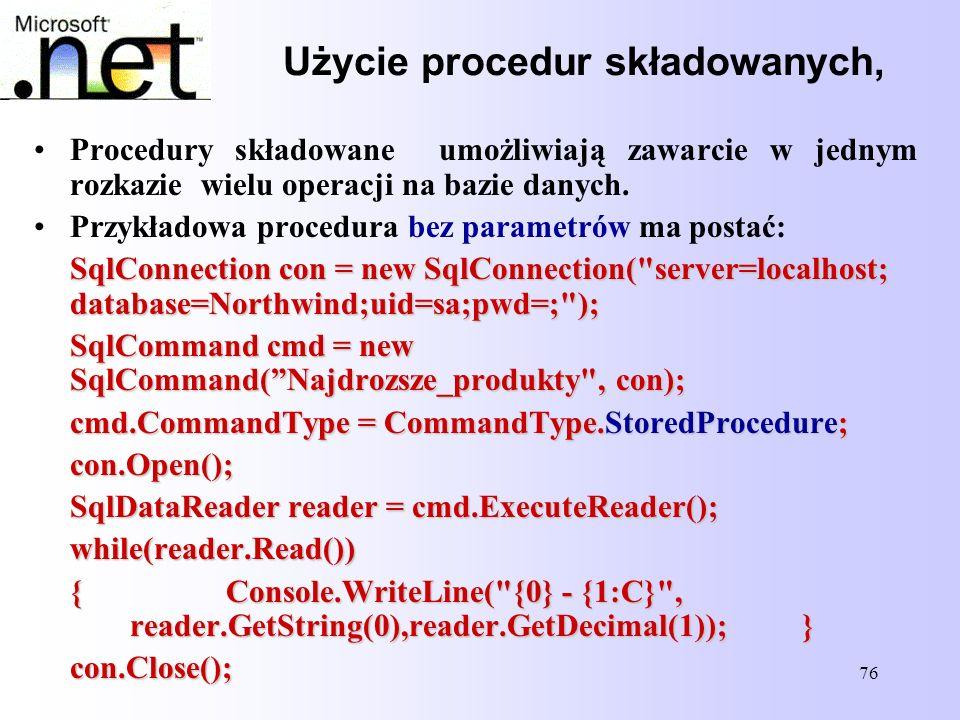 76 Użycie procedur składowanych, Procedury składowane umożliwiają zawarcie w jednym rozkazie wielu operacji na bazie danych. Przykładowa procedura bez