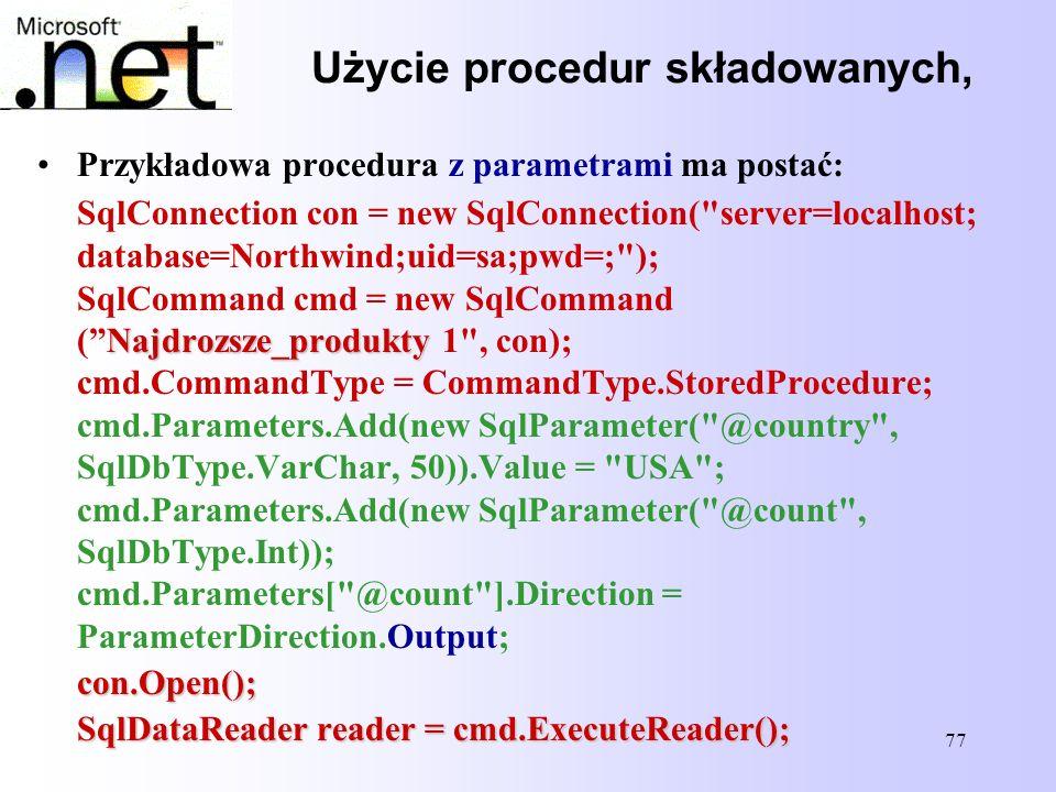 77 Użycie procedur składowanych, Przykładowa procedura z parametrami ma postać: SqlConnection con = new SqlConnection(