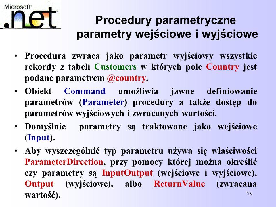 79 Procedury parametryczne parametry wejściowe i wyjściowe Procedura zwraca jako parametr wyjściowy wszystkie rekordy z tabeli Customers w których pol