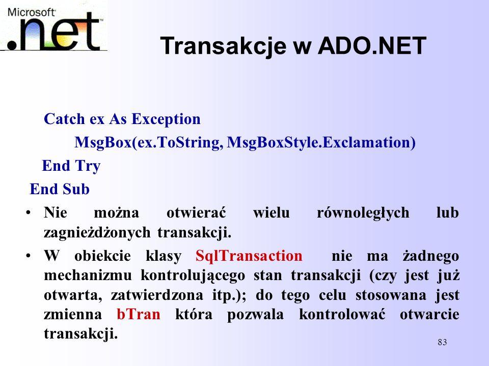 83 Transakcje w ADO.NET Catch ex As Exception MsgBox(ex.ToString, MsgBoxStyle.Exclamation) End Try End Sub Nie można otwierać wielu równoległych lub z