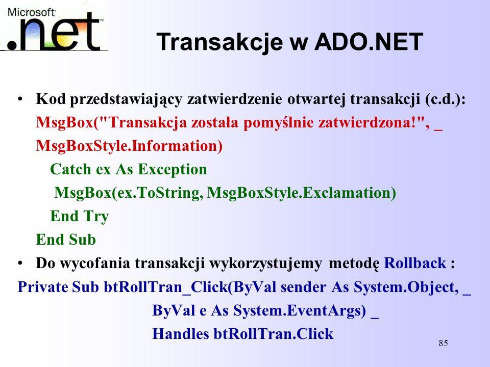 85 Transakcje w ADO.NET Kod przedstawiający zatwierdzenie otwartej transakcji (c.d.): MsgBox(