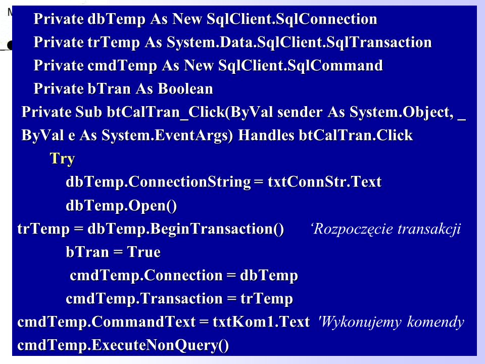 90 Private dbTemp As New SqlClient.SqlConnection Private dbTemp As New SqlClient.SqlConnection Private trTemp As System.Data.SqlClient.SqlTransaction