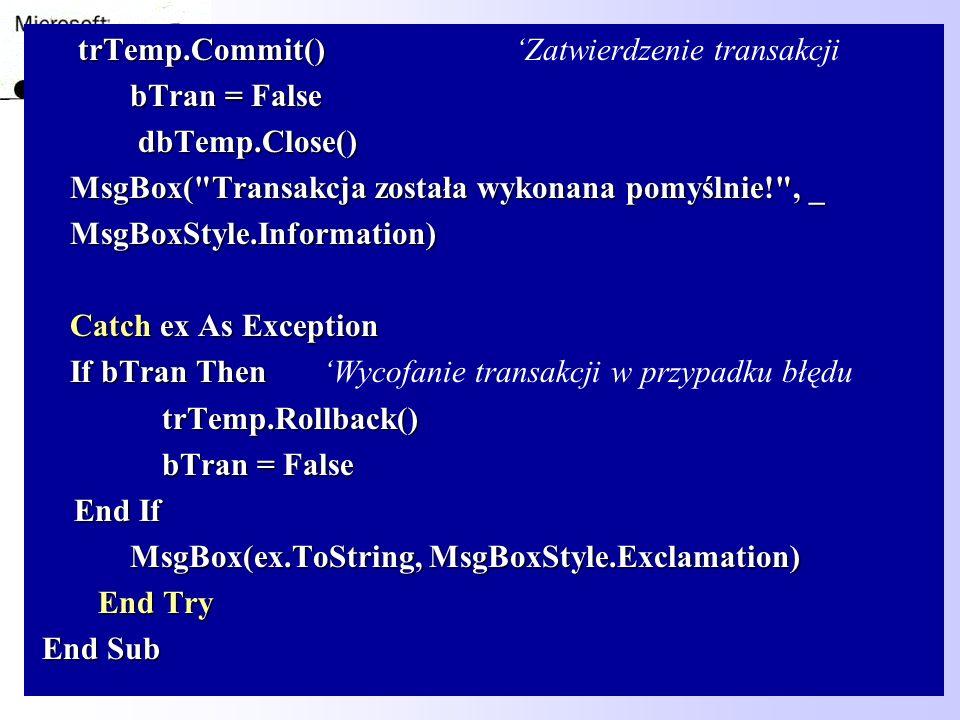 91 trTemp.Commit() trTemp.Commit() Zatwierdzenie transakcji bTran = False bTran = False dbTemp.Close() dbTemp.Close() MsgBox(
