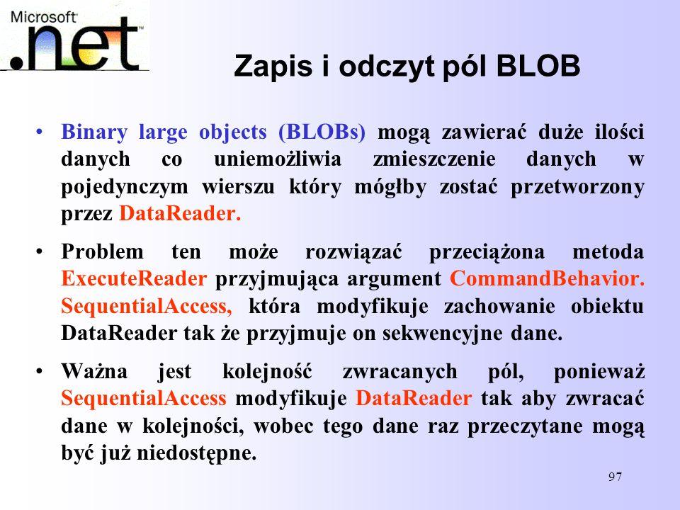 97 Zapis i odczyt pól BLOB Binary large objects (BLOBs) mogą zawierać duże ilości danych co uniemożliwia zmieszczenie danych w pojedynczym wierszu któ