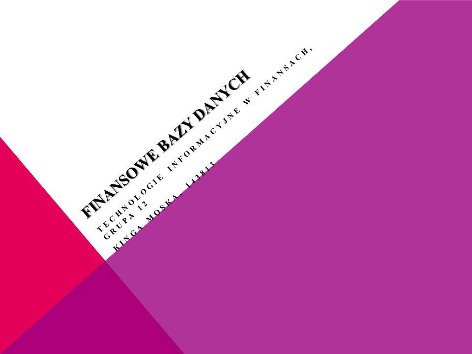 FINANSOWE BAZY DANYCH TECHNOLOGIE INFORMACYJNE W FINANSACH, GRUPA 12 KINGA MOSKA, 143813