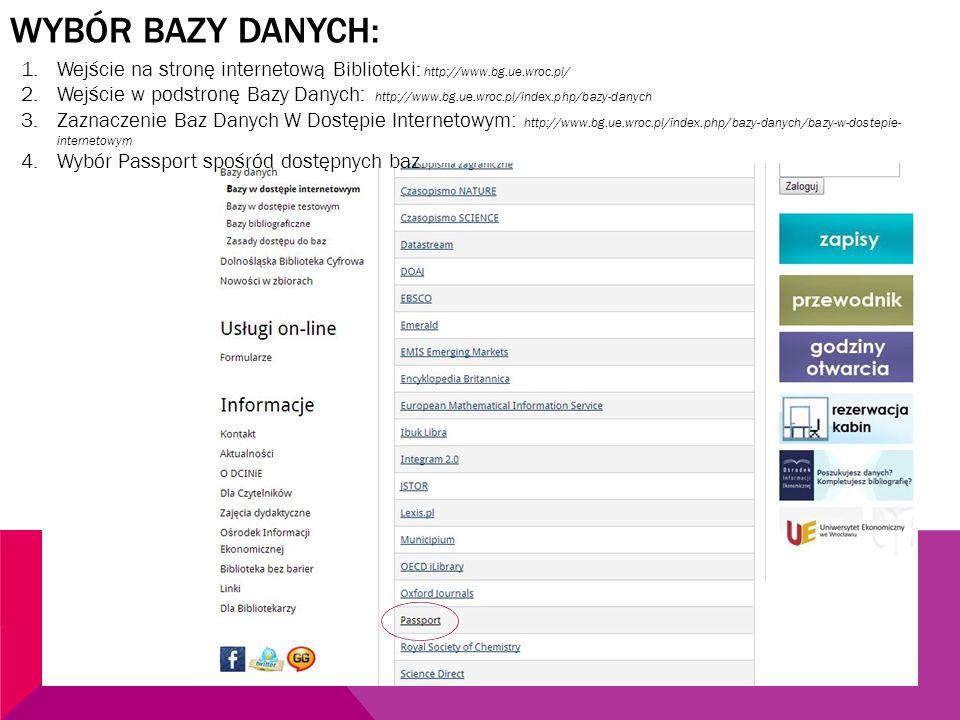 WYBÓR BAZY DANYCH: 1.Wejście na stronę internetową Biblioteki : http://www.bg.ue.wroc.pl/ 2.Wejście w podstronę Bazy Danych: http://www.bg.ue.wroc.pl/