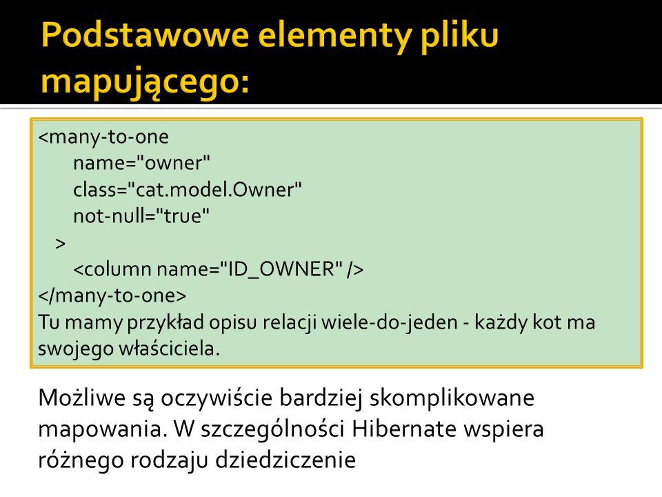 <many-to-one name= owner class= cat.model.Owner not-null= true > Tu mamy przykład opisu relacji wiele-do-jeden - każdy kot ma swojego właściciela.
