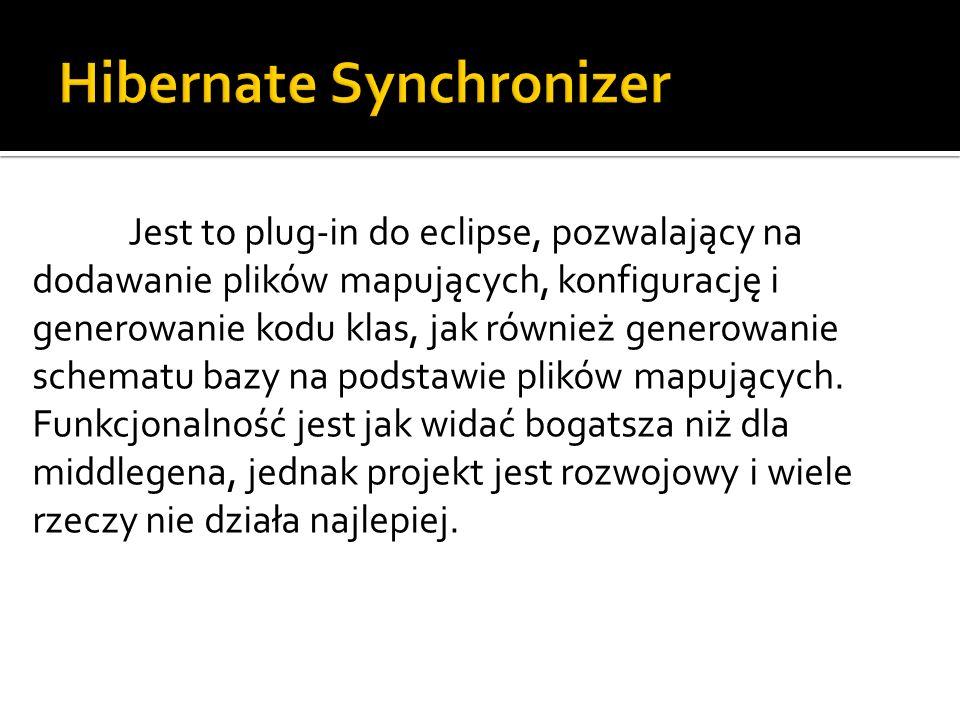 Jest to plug-in do eclipse, pozwalający na dodawanie plików mapujących, konfigurację i generowanie kodu klas, jak również generowanie schematu bazy na