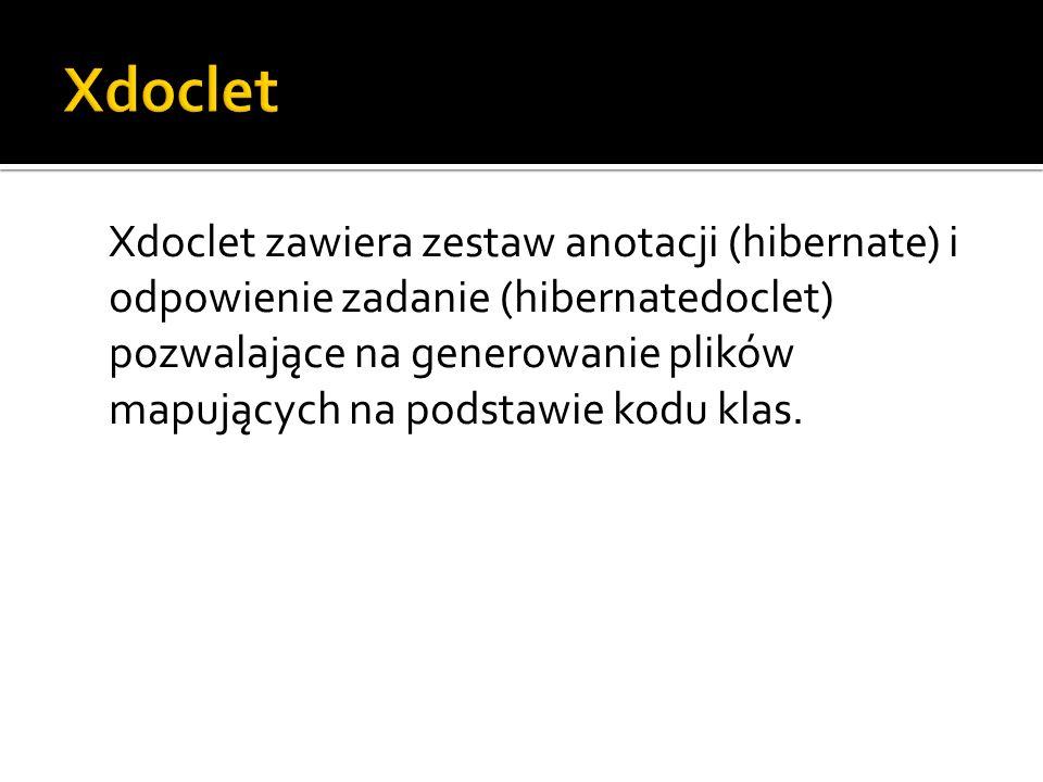 Xdoclet zawiera zestaw anotacji (hibernate) i odpowienie zadanie (hibernatedoclet) pozwalające na generowanie plików mapujących na podstawie kodu klas.