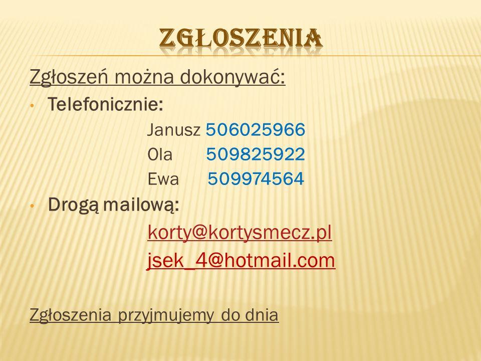 Zgłoszeń można dokonywać: Telefonicznie: Janusz 506025966 Ola 509825922 Ewa 509974564 Drogą mailową: korty@kortysmecz.pl jsek_4@hotmail.com Zgłoszenia przyjmujemy do dnia