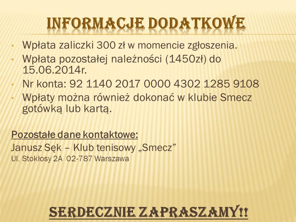 Wpłata zaliczki 300 zł w momencie zgłoszenia. Wpłata pozostałej należności (1450zł) do 15.06.2014r.