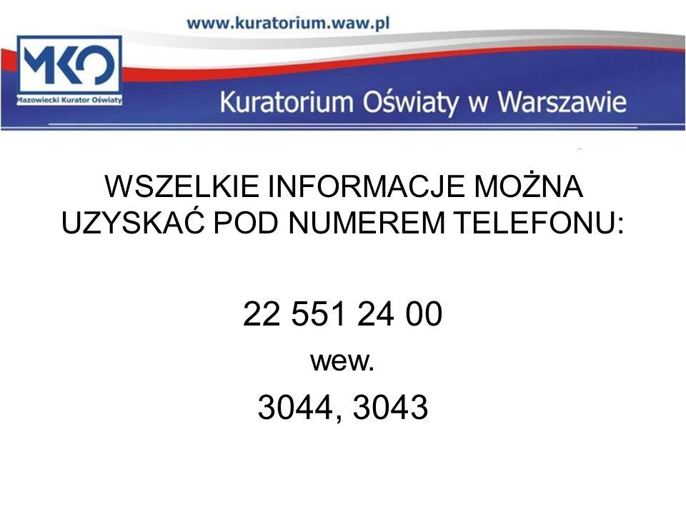 WSZELKIE INFORMACJE MOŻNA UZYSKAĆ POD NUMEREM TELEFONU: 22 551 24 00 wew. 3044, 3043
