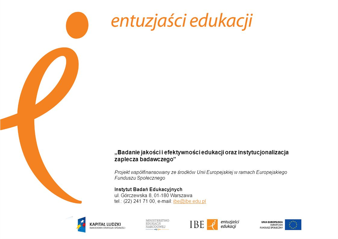 Badanie jakości i efektywności edukacji oraz instytucjonalizacja zaplecza badawczego Projekt współfinansowany ze środków Unii Europejskiej w ramach Eu