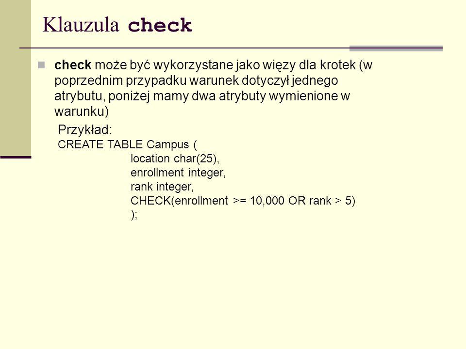 Klauzula check check może być wykorzystane jako więzy dla krotek (w poprzednim przypadku warunek dotyczył jednego atrybutu, poniżej mamy dwa atrybuty