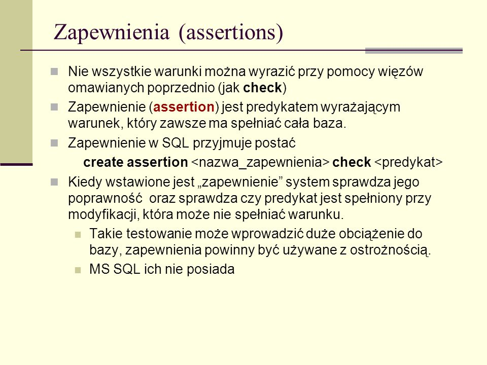 Zapewnienia (assertions) Nie wszystkie warunki można wyrazić przy pomocy więzów omawianych poprzednio (jak check) Zapewnienie (assertion) jest predyka