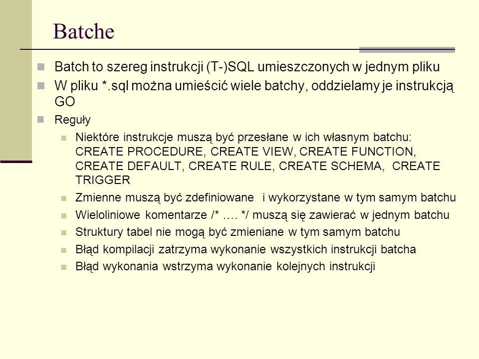 Batche Batch to szereg instrukcji (T-)SQL umieszczonych w jednym pliku W pliku *.sql można umieścić wiele batchy, oddzielamy je instrukcją GO Reguły N