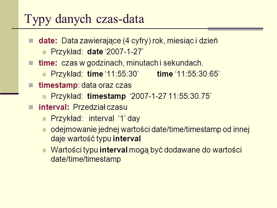 Typy danych czas-data date: Data zawierające (4 cyfry) rok, miesiąc i dzień Przykład: date 2007-1-27 time: czas w godzinach, minutach i sekundach. Prz