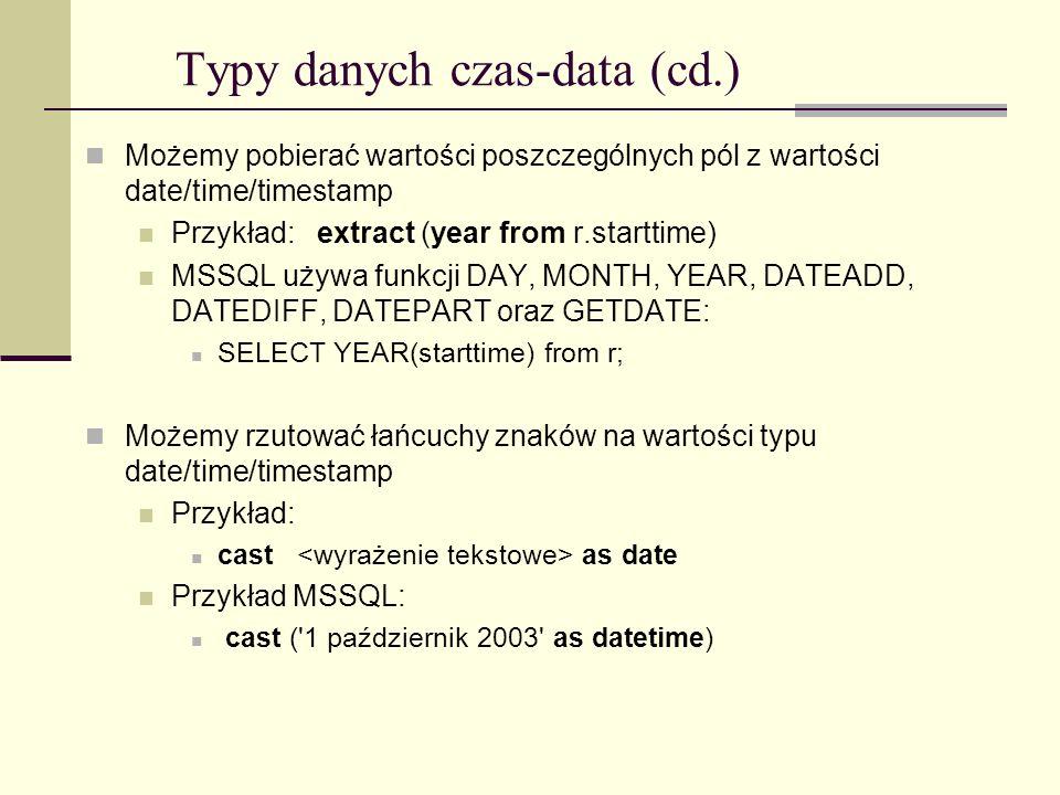 Typy danych czas-data (cd.) Możemy pobierać wartości poszczególnych pól z wartości date/time/timestamp Przykład: extract (year from r.starttime) MSSQL