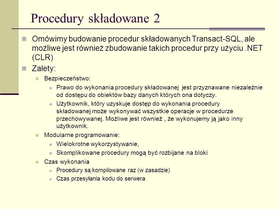 Procedury składowane 2 Omówimy budowanie procedur składowanych Transact-SQL, ale możliwe jest również zbudowanie takich procedur przy użyciu.NET (CLR)
