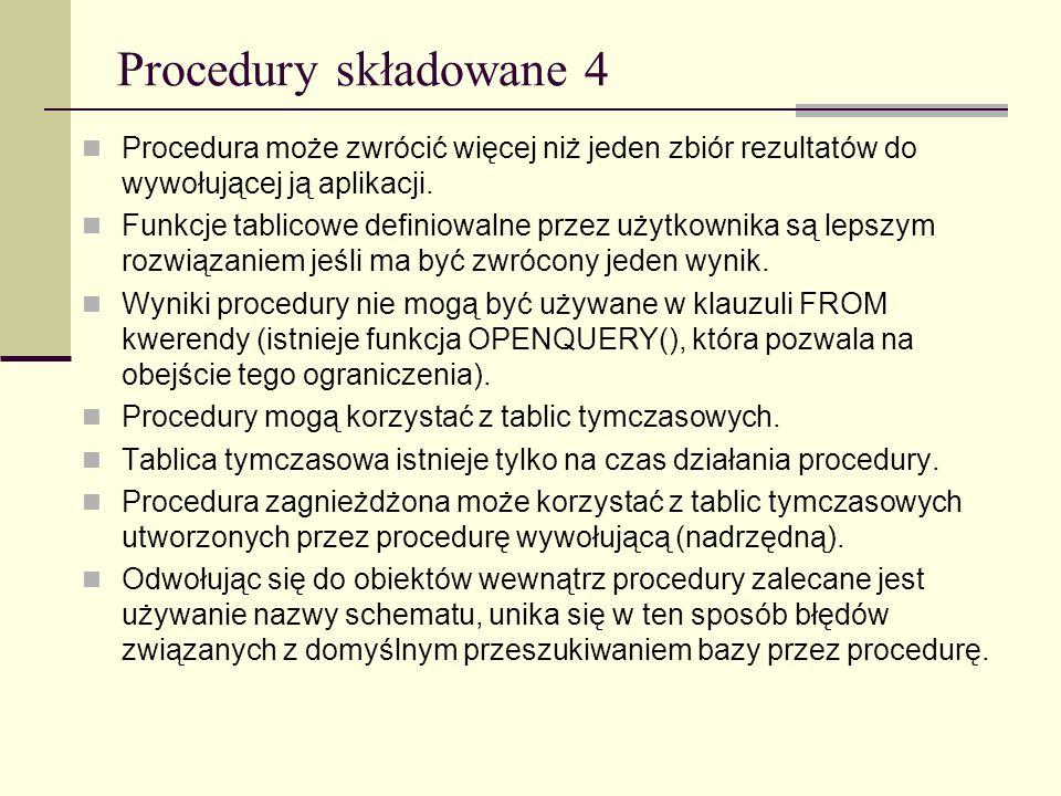 Procedury składowane 4 Procedura może zwrócić więcej niż jeden zbiór rezultatów do wywołującej ją aplikacji. Funkcje tablicowe definiowalne przez użyt