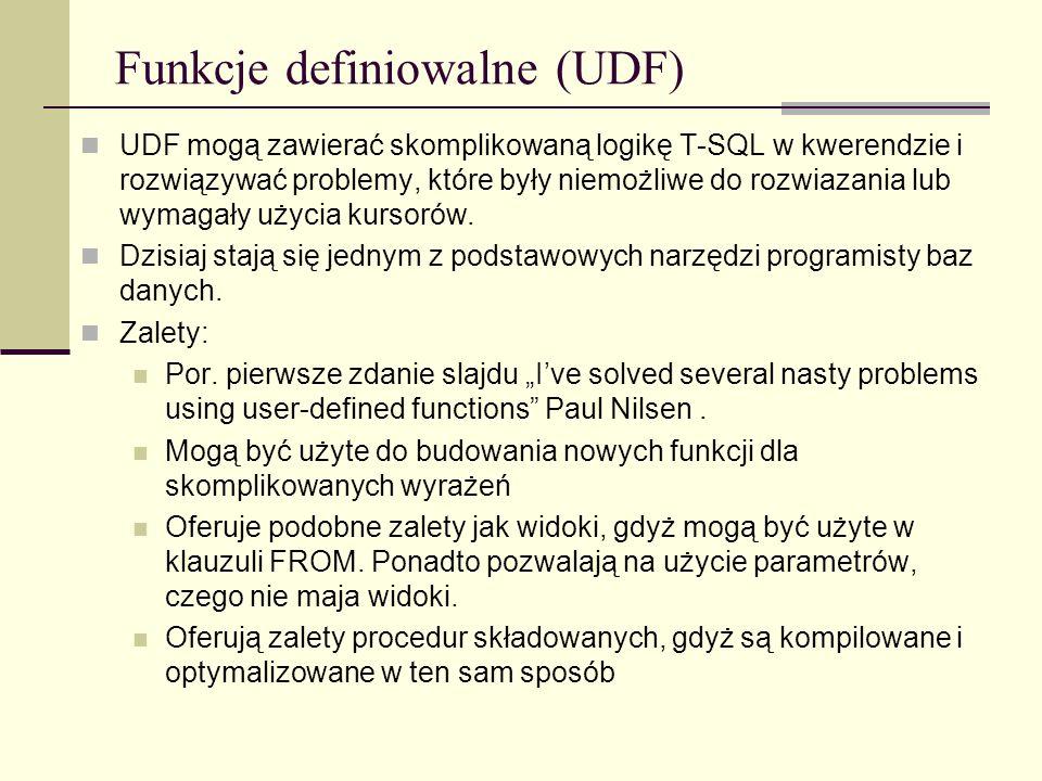 Funkcje definiowalne (UDF) UDF mogą zawierać skomplikowaną logikę T-SQL w kwerendzie i rozwiązywać problemy, które były niemożliwe do rozwiazania lub