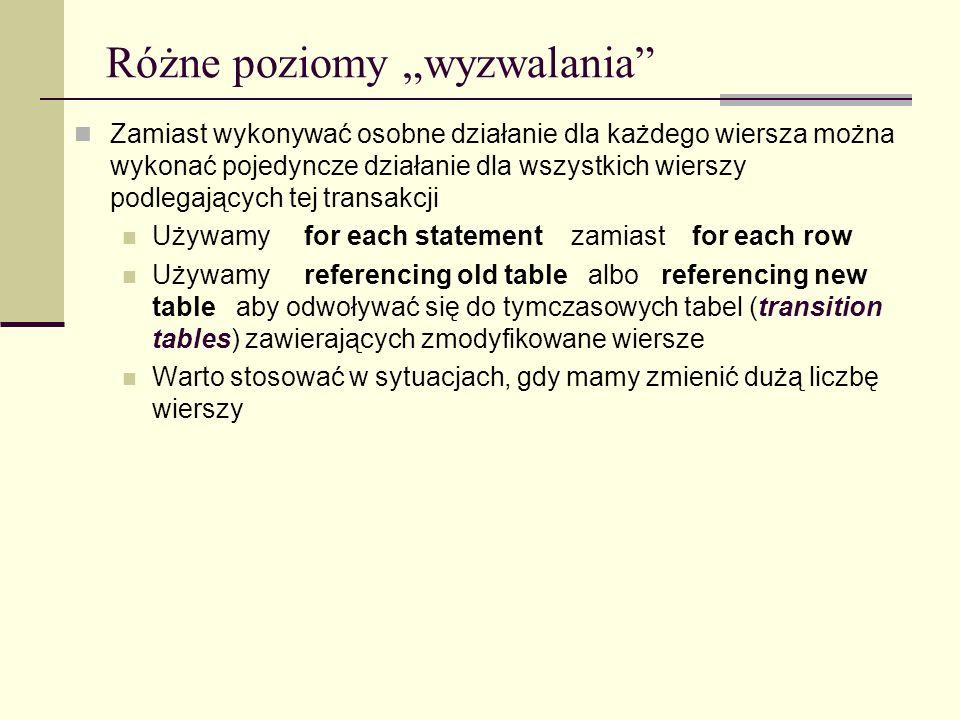Różne poziomy wyzwalania Zamiast wykonywać osobne działanie dla każdego wiersza można wykonać pojedyncze działanie dla wszystkich wierszy podlegającyc