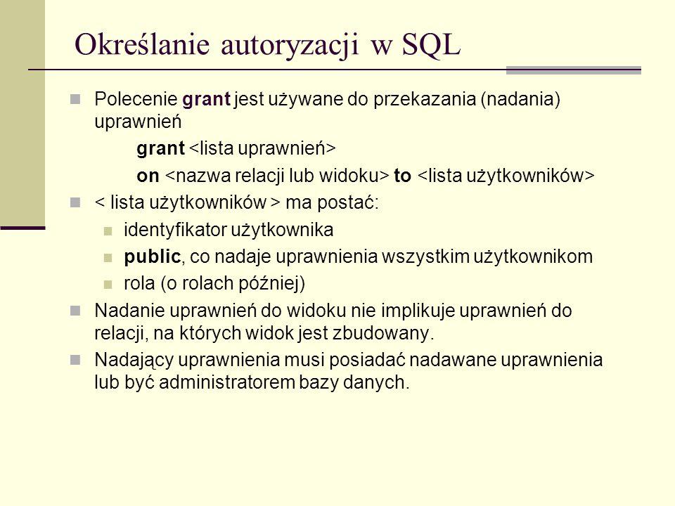 Określanie autoryzacji w SQL Polecenie grant jest używane do przekazania (nadania) uprawnień grant on to ma postać: identyfikator użytkownika public,