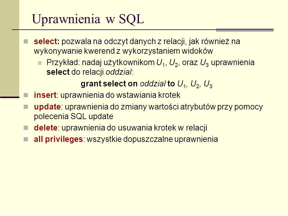 Uprawnienia w SQL select: pozwala na odczyt danych z relacji, jak również na wykonywanie kwerend z wykorzystaniem widoków Przykład: nadaj użytkownikom