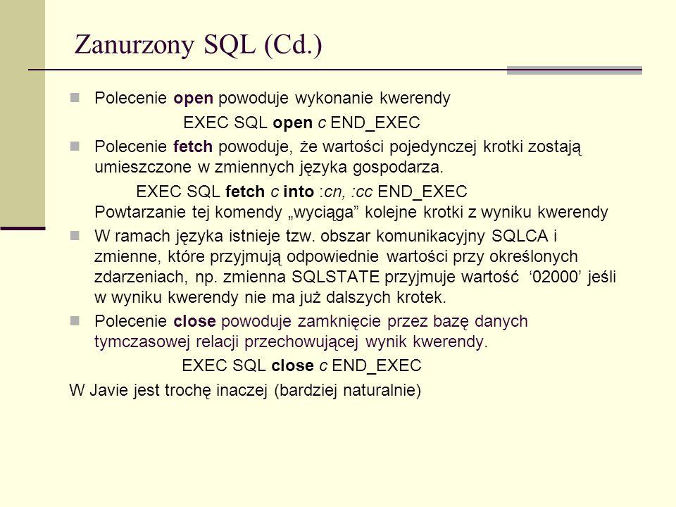 Zanurzony SQL (Cd.) Polecenie open powoduje wykonanie kwerendy EXEC SQL open c END_EXEC Polecenie fetch powoduje, że wartości pojedynczej krotki zosta