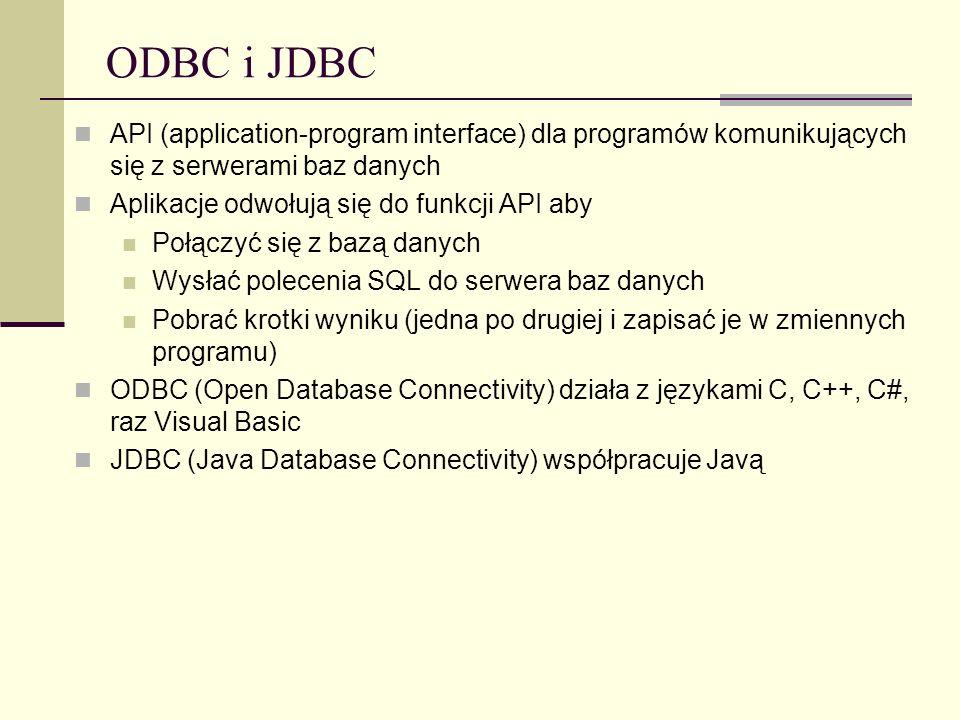 ODBC i JDBC API (application-program interface) dla programów komunikujących się z serwerami baz danych Aplikacje odwołują się do funkcji API aby Połą