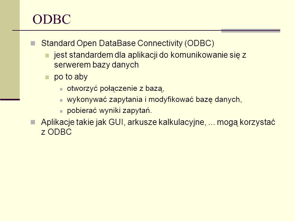 ODBC Standard Open DataBase Connectivity (ODBC) jest standardem dla aplikacji do komunikowanie się z serwerem bazy danych po to aby otworzyć połączeni