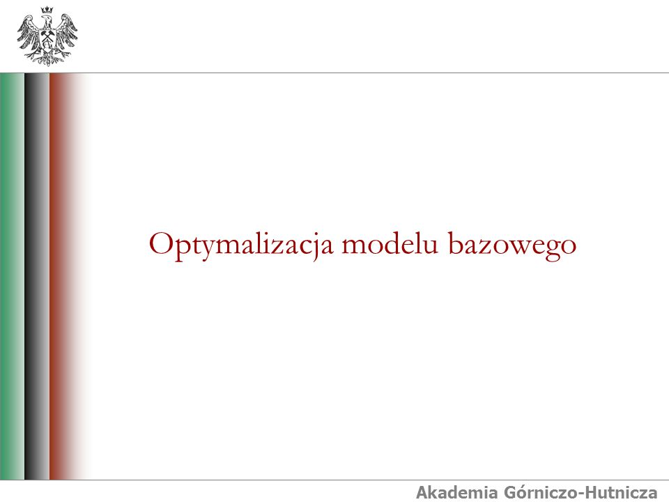 Akademia Górniczo-Hutnicza Optymalizacja modelu bazowego