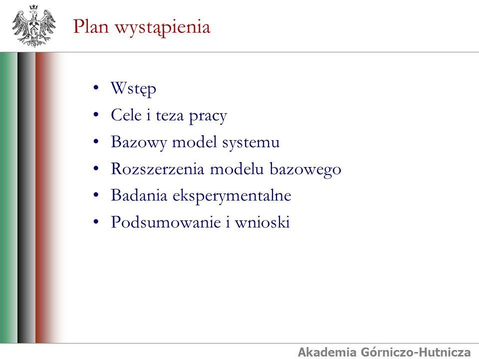 Akademia Górniczo-Hutnicza Plan wystąpienia Wstęp Cele i teza pracy Bazowy model systemu Rozszerzenia modelu bazowego Badania eksperymentalne Podsumowanie i wnioski