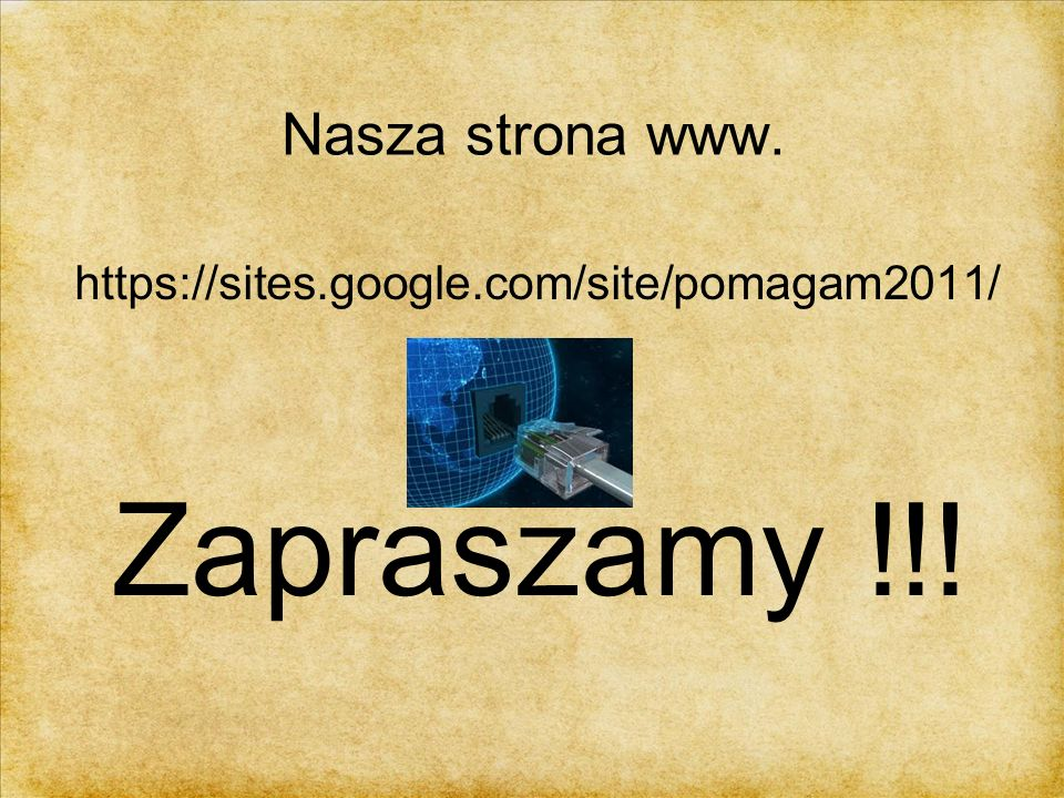 Nasza strona www. https://sites.google.com/site/pomagam2011/ Zapraszamy !!!