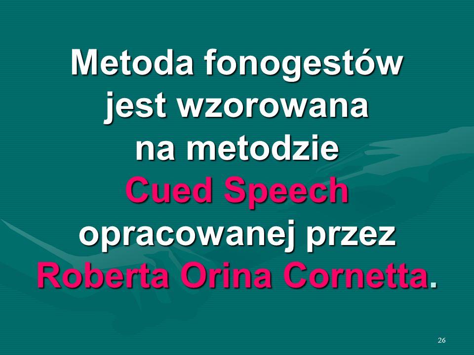 26 Metoda fonogestów jest wzorowana na metodzie Cued Speech opracowanej przez Roberta Orina Cornetta.