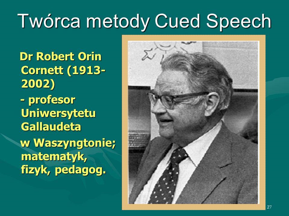 27 Twórca metody Cued Speech Dr Robert Orin Cornett (1913- 2002) Dr Robert Orin Cornett (1913- 2002) - profesor Uniwersytetu Gallaudeta - profesor Uni
