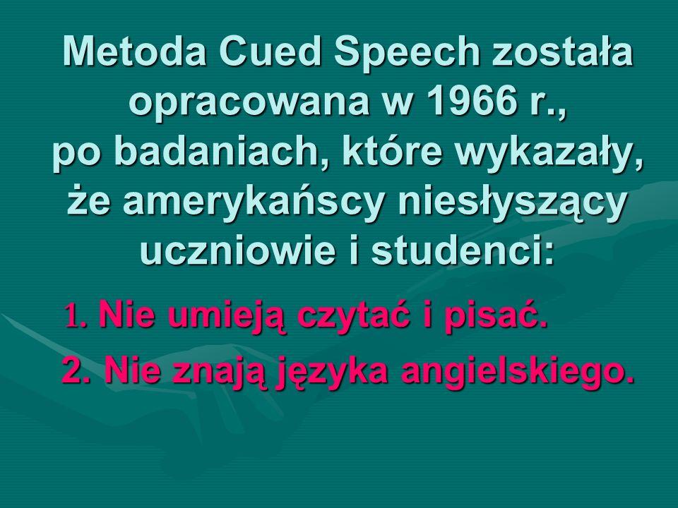 Metoda Cued Speech została opracowana w 1966 r., po badaniach, które wykazały, że amerykańscy niesłyszący uczniowie i studenci: 1. Nie umieją czytać i