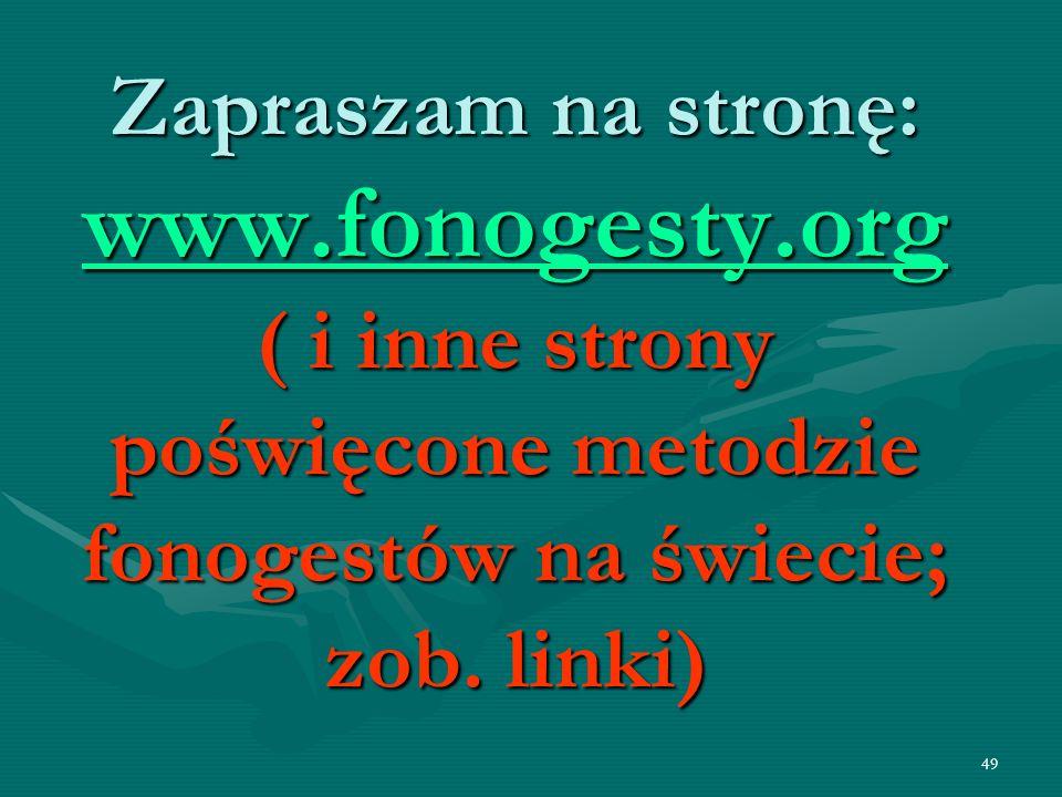 49 Zapraszam na stronę: www.fonogesty.org ( i inne strony poświęcone metodzie fonogestów na świecie; zob. linki) www.fonogesty.org
