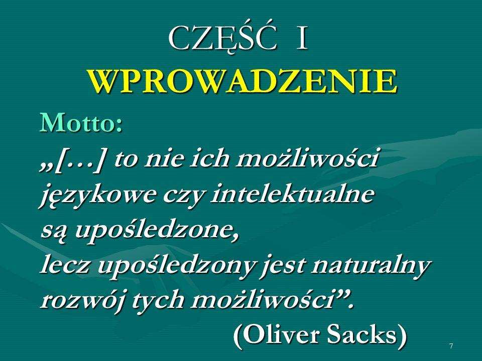 7 Motto: […] to nie ich możliwości językowe czy intelektualne są upośledzone, lecz upośledzony jest naturalny rozwój tych możliwości. (Oliver Sacks) C