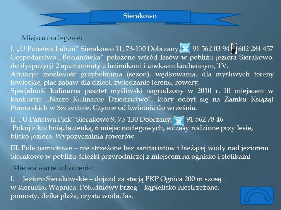 Sierakowo Miejsca noclegowe: Miejsca warte zobaczenia: I. U Państwa Łabuń Sierakowo 11, 73-130 Dobrzany, 91 562 03 94 602 284 457 Gospodarstwo Bocianó