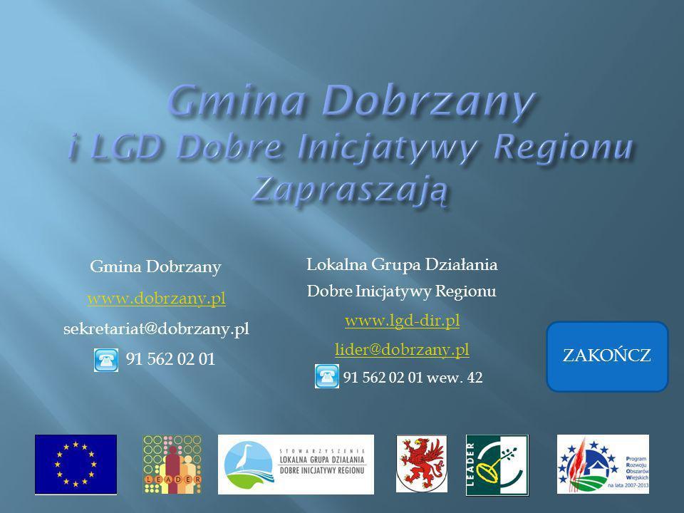 Gmina Dobrzany www.dobrzany.pl sekretariat@dobrzany.pl 91 562 02 01 Lokalna Grupa Działania Dobre Inicjatywy Regionu www.lgd-dir.pl lider@dobrzany.pl