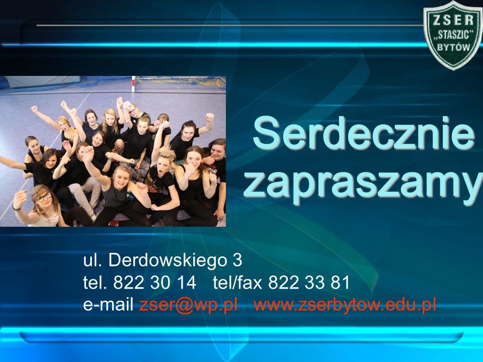 Serdecznie zapraszamy ul. Derdowskiego 3 tel. 822 30 14 tel/fax 822 33 81 e-mail zser@wp.pl www.zserbytow.edu.pl