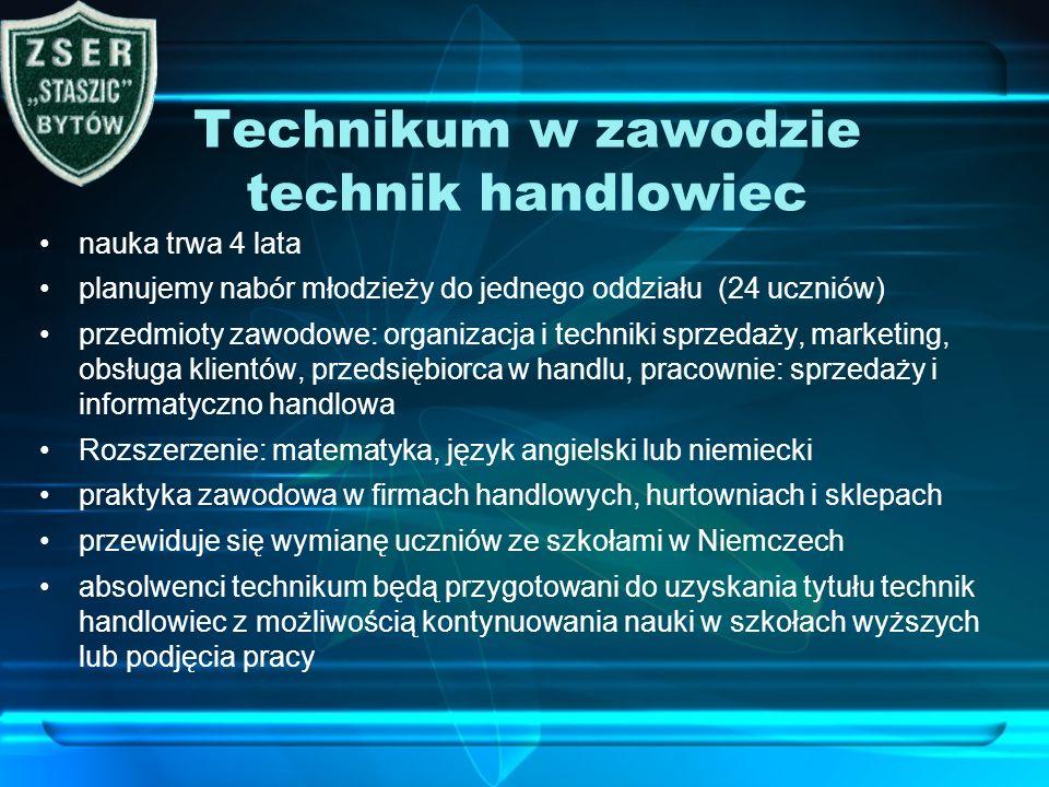 Technikum w zawodzie technik handlowiec nauka trwa 4 lata planujemy nab ó r młodzieży do jednego oddziału (24 uczni ó w) przedmioty zawodowe: organiza
