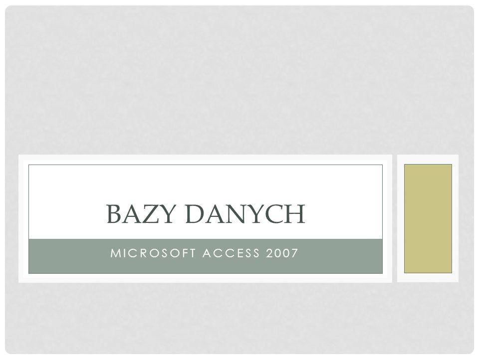 MICROSOFT ACCESS 2007 BAZY DANYCH