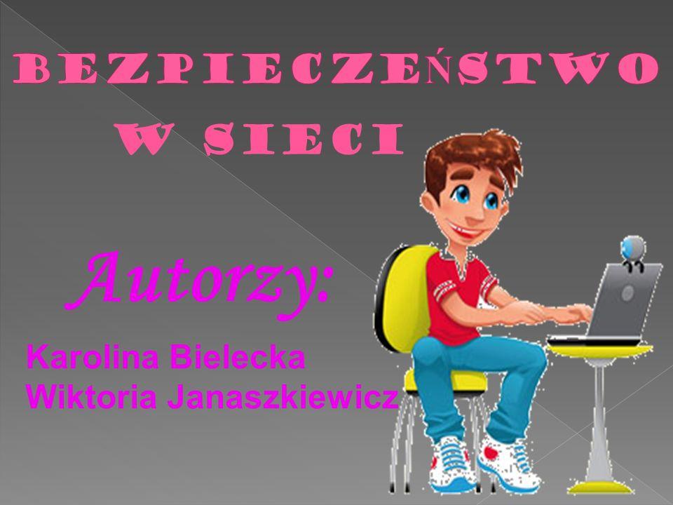 W SIECI Autorzy: Karolina Bielecka Wiktoria Janaszkiewicz