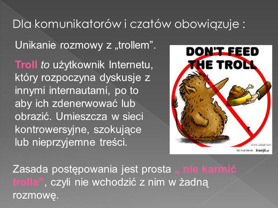 Unikanie rozmowy z trollem. Troll to użytkownik Internetu, który rozpoczyna dyskusje z innymi internautami, po to aby ich zdenerwować lub obrazić. Umi