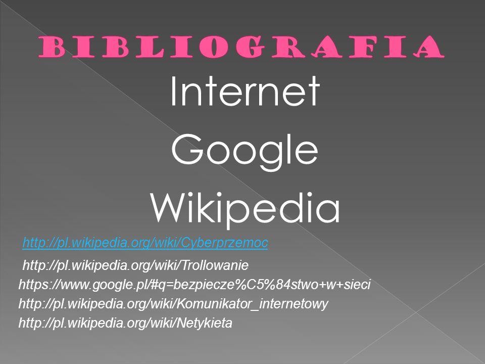 Internet Google Wikipedia http://pl.wikipedia.org/wiki/Cyberprzemoc http://pl.wikipedia.org/wiki/Trollowanie https://www.google.pl/#q=bezpiecze%C5%84s