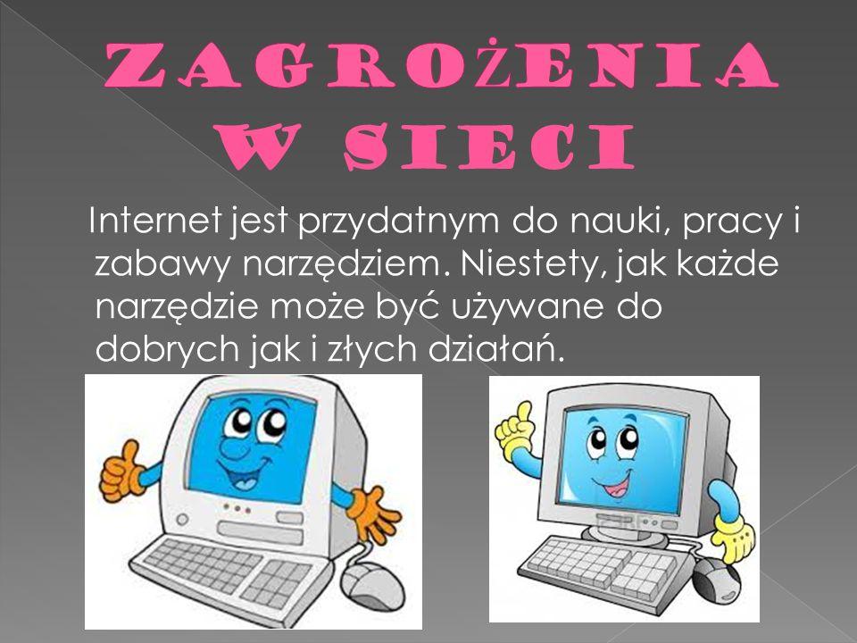 Internet jest przydatnym do nauki, pracy i zabawy narzędziem. Niestety, jak każde narzędzie może być używane do dobrych jak i złych działań. W SIECI