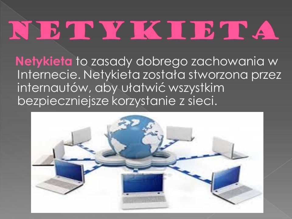 Netykieta to zasady dobrego zachowania w Internecie. Netykieta została stworzona przez internautów, aby ułatwić wszystkim bezpieczniejsze korzystanie